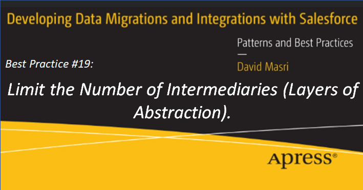 Developing Data Migrations and Integrations with Salesforce - Best Practice #19: Limit the Number of Intermediaries (Layers of Abstraction)