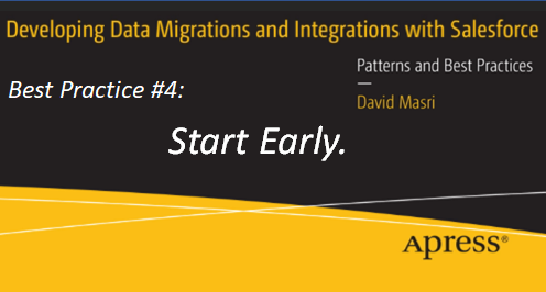 Developing Data Migrations and Integrations with Salesforce - Best Practice #4: Start Early.
