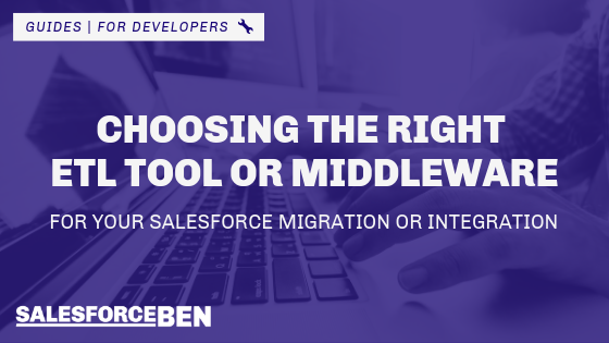 Choosing the Right ETL Tool or Middleware for Your Salesforce Data Migration or Integration
