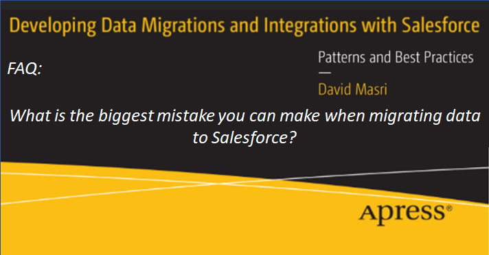 FAQ: What is the biggest mistake you can make when migrating data to Salesforce?