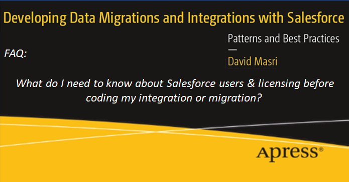 FAQ: What do I need to know about Salesforce Users & Licensing before coding my integration or migration?