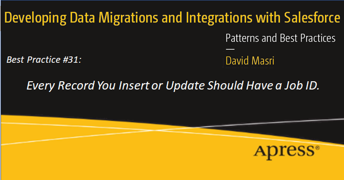 Developing Data Migrations and Integrations with Salesforce - Best Practice #31: Every Record You Insert or Update Should Have a Job ID.