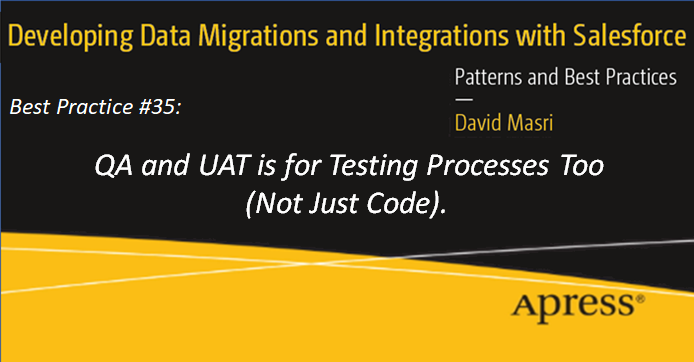 Developing Data Migrations and Integrations with Salesforce - Best Practice 35: QA and UAT is for Testing Processes Too (Not Just Code).