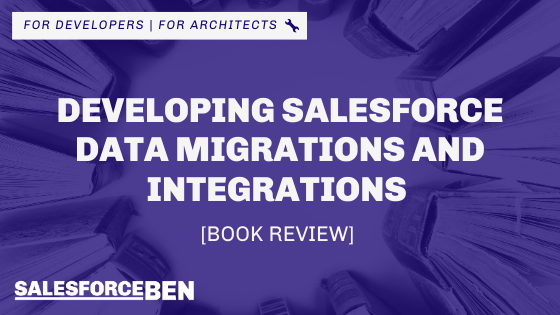 Developing Salesforce Data Migrations and Integrations [Book Review]