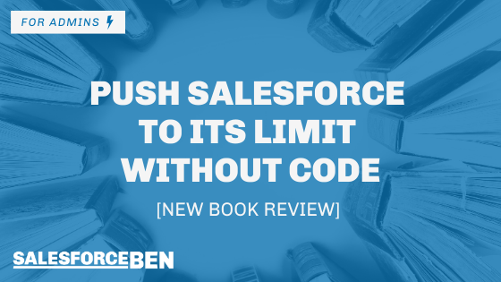 Push Salesforce to its Limit Without Code [New Book Review]