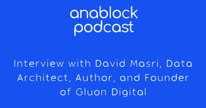Anablock Podcast: Interview with David Masri, Data Architect, Author, and Founder of Gluon Digital
